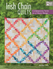 Irish Chain Quilts: Contemporary Twists on a Classic Design Cover Image