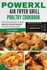 PowerXL Air Fryer Grill Poultry Cookbook: Delicious and Easy To Make Healthy Poultry Recipes in your Air Fryer Oven Cover Image