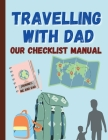 Travelling with DAD, Our checklist manual: Vacation Planner & Travel Journal ׀ Diary for 8 trips, with travel goals, checklist, travel budget, v Cover Image