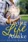 Living Life Awake: Use Knowledge of the Brain to Create a Mind Prepared for Your Future Cover Image