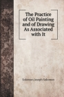 The Practice of Oil Painting and of Drawing As Associated with It Cover Image