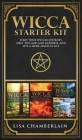 Wicca Starter Kit: Wicca for Beginners, Finding Your Path, and Living a Magical Life Cover Image