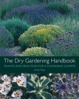 The Dry Gardening Handbook: Plants and Practices for a Changing Climate Cover Image