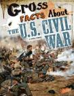 Gross Facts about the U.S. Civil War (Gross History) Cover Image