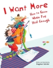 I Want More—How to Know When I've Had Enough (The Safe Child, Happy Parent Series) Cover Image