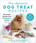 Pup-Approved Dog Treat Recipes: 80 Homemade Goodies from Paddington's Pantry Cover Image