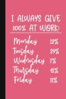 I Always Give 100% At Work: A Cute + Funny Office Humor Notebook - Colleague Gifts - Cool Gag Gifts For Women Cover Image
