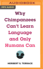 Why Chimpanzees Can't Learn Language and Only Humans Can Cover Image