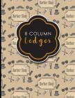 8 Column Ledger: Accountant Workbook, Accounting Record Book, Ledger Paper Book, Cute Barbershop Cover, 8.5