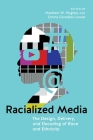 Racialized Media: The Design, Delivery, and Decoding of Race and Ethnicity Cover Image