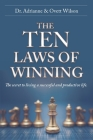 The Ten Laws of Winning: The secret to living a successful and productive life. Cover Image
