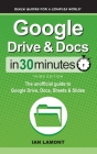 Google Drive & Docs In 30 Minutes: The unofficial guide to Google Drive, Docs, Sheets & Slides Cover Image