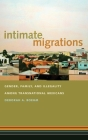 Intimate Migrations: Gender, Family, and Illegality Among Transnational Mexicans Cover Image