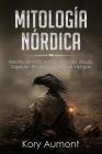 Mitología Nórdica: Relatos de Mitos Nórdicos, Dioses, Diosas, Gigantes, Rituales y Creencias Vikingas. (Spanish Edition) Cover Image