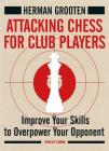 Attacking Chess for Club Players: Improve Your Skills to Overpower Your Opponent Cover Image