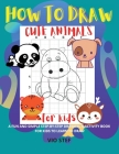 How to Draw Cute Animals: A Fun and Simple Step-by-Step Drawing and Activity Book for Kids to Learn to Draw Cover Image
