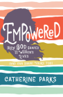 Empowered: How God Shaped 11 Women's Lives (And Can Shape Yours Too) Cover Image