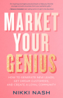 Market Your Genius: How to Generate New Leads, Get Dream Customers, and Create a Loyal Community Cover Image