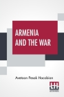Armenia And The War: An Armenian's Point Of View With An Appeal To Britain And The Coming Peace Conference With A Preface By Viscount Bryce Cover Image