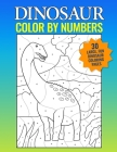 Dinosaur Color By Numbers: Big Dinosaur Coloring Book for Kids Ages 4-8, Useful Gift for Boys & Girls, Educational Activity Book, Single-Sided Co Cover Image