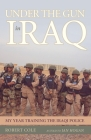 Under the Gun in Iraq: My Year Training the Iraqi Police Cover Image