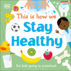 This Is How We Stay Healthy: For kids going to preschool Cover Image