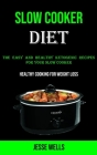 Slow Cooker: The Easy and Healthy Ketogenic Recipes for Your Slow Cooker (Healthy Cooking for Weight Loss) Cover Image