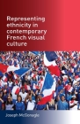 Representing ethnicity in contemporary French visual culture Cover Image