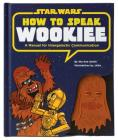 How to Speak Wookiee: A Manual for Inter-Galactic Communication Cover Image