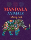 Mandala Animals Coloring Book: Coloring Book with Amazing and Relaxing Mandalas For Teens and Adults, Stress Relieving Animal Designs Cover Image