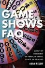 Game Shows FAQ: All That's Left to Know about the Pioneers, the Scandals, the Hosts and the Jackpots Cover Image