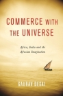 Commerce with the Universe: Africa, India, and the Afrasian Imagination Cover Image
