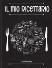 Il Mio Ricettario: Quaderno Personalizzato su cui Scrivere Tutte le Tue Ricette Preferite Create da Te! (Italian Version) Cover Image