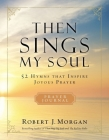 Then Sings My Soul: 52 Hymns That Inspire Joyous Prayer Cover Image