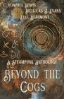 Beyond the Cogs: A Steampunk Anthology Cover Image