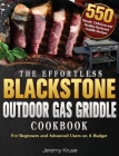 The Effortless Blackstone Outdoor Gas Griddle Cookbook: 550 Simple, Delicious and Healthy Backyard Griddle Recipes for Beginners and Advanced Users on Cover Image