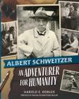 Albert Schweitzer: An Adventurer for Humanity Cover Image