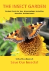 The Insect Garden: The Best Plants For Bees & Bumblebees, Butterflies, Hoverflies & Other Insects Cover Image