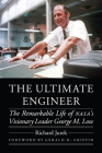 The Ultimate Engineer: The Remarkable Life of NASA's Visionary Leader George M. Low (Outward Odyssey: A People's History of Spaceflight ) Cover Image