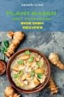 Plant Based Diet Cookbook Side Dish Recipes: Quick, Easy and Delicious Recipes for a lifelong Health Cover Image