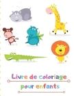 Livre de coloriage pour enfants: LIVRE COLORANTE pour les garçons et les enfants Livres à Colorier âge 2-4,4-6 garçons, filles, et tout le monde Cover Image
