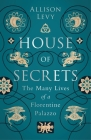 House of Secrets: The Many Lives of a Florentine Palazzo Cover Image