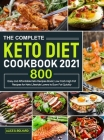 The Complete Keto Diet Cookbook 2021: Easy and Affordable Keto Recipes Book 800 - Low Carb High Fat Recipes for Keto Lifestyle Lovers to Burn Fat Quic Cover Image