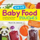 101 DIY Baby Food Pouches: Incredibly Easy Recipes for Reusable Pouches Cover Image
