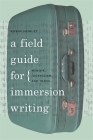 A Field Guide for Immersion Writing: Memoir, Journalism, and Travel Cover Image