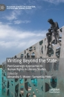 Writing Beyond the State: Post-Sovereign Approaches to Human Rights in Literary Studies Cover Image