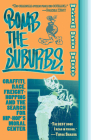 Bomb the Suburbs: Graffiti, Race, Freight-Hopping and the Search for Hip-Hop's Moral Center Cover Image
