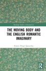 The Moving Body and the English Romantic Imaginary (Routledge Studies in Romanticism) Cover Image