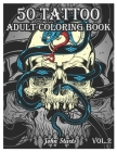 50 Tattoo Adult Coloring Book: An Adult Coloring Book with Awesome and Relaxing Beautiful Modern Tattoo Designs for Men and Women Coloring Pages (Vol Cover Image