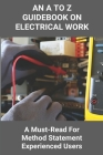An A To Z Guidebook On Electrical Work: A Must-Read For Method Statement Experienced Users: Books On How To Build A House Step By Step Cover Image